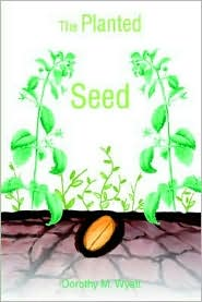 The Planted Seed - Dorothy Wyatt