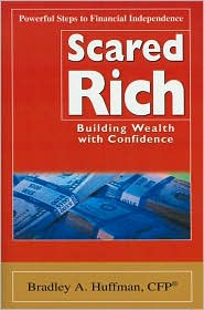 Scared Rich: Building Wealth with Confidence - Bradley A. Huffman