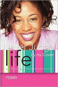 Never Judge Life by its Cover:Spirit's blessings that will help you read under the covering - Dame Perry