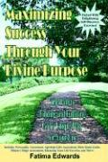 Maximizing Success Through Your Divine Purpose: The Path to Finding and Fulfilling God's Unique Plan for Your Life