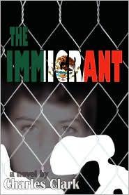 The Immigrant:A Novel - Charles Clark