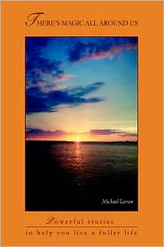 There's Magic All Around Us - Michael Larson