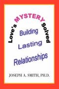 Love's Mystery Solved: Building Lasting Relationships