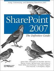 SharePoint 2007: The Definitive Guide - James Pyles, Murray Gordon, Piotr Prussak, Bob Fox, Christopher J. Regan, Jason Medero, Joris Poelmans, Michael Lotter, Nilesh M