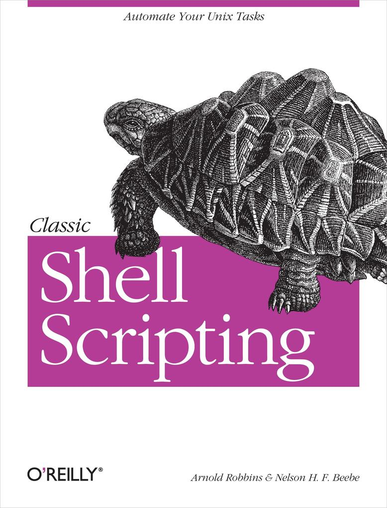Classic Shell Scripting als eBook von Arnold Robbins, Nelson H. F. Beebe - O´Reilly Media