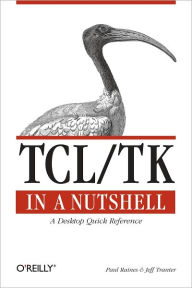 Tcl/Tk in a Nutshell: A Desktop Quick Reference - Paul Raines