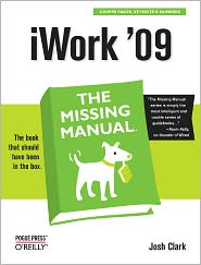 iWork '09: The Missing Manual: The Missing Manual - Josh Clark