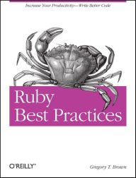 Ruby Best Practices: Increase Your Productivity - Write Better Code - Gregory T Brown