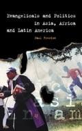 Evangelicals and Politics in Asia, Africa and Latin America - Freston, Paul