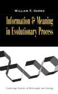 Information and Meaning in Evolutionary Processes - Harms, William F.