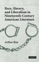 Race, Slavery, and Liberalism in Nineteenth-Century American Literature - Arthur Riss