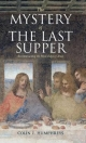 The Mystery of the Last Supper - Colin J. Humphreys