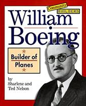 William Boeing: Builder of Planes - Nelson, Sharlene P. / Nelson, Ted W.