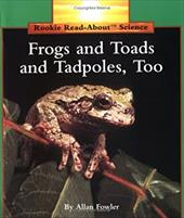 Frogs and Toads and Tadpoles, Too - Fowler, Allan