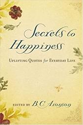 Secrets to Happiness: Uplifting Quotes for Everyday Life - Aronson, B. C.