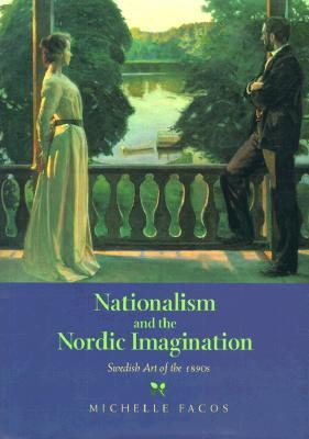 Nationalism and the Nordic Imagination - Michelle Facos