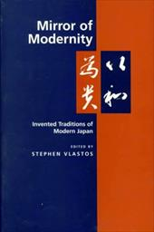 Mirror of Modernity: Invented Traditions of Modern Japan - Vlastos, Stephen