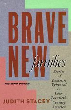 Brave New Families: Stories of Domestic Upheaval in Late-Twentieth-Century America Judith Stacey Author