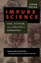 Impure Science: AIDS, Activism and the Politics of Knowledge (Medicine and Society) - Steven Epstein