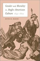 Gender and Morality in Anglo-American Culture, 1650-1800 - Bloch, Ruth H.