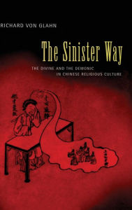 The Sinister Way: The Divine and the Demonic in Chinese Religious Culture - Richard von Glahn