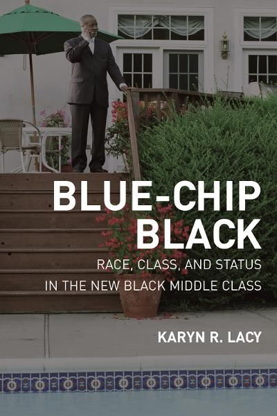 Blue-Chip Black: Race, Class, and Status in the New Black Middle Class - University of California Press