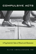 Compulsive Acts: A Psychiatrist's Tales of Ritual and Obsession - Aboujaoude, Elias