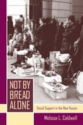 Not by Bread Alone: Social Support in the New Russia - Caldwell, Melissa L.