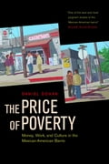 The Price of Poverty: Money, Work, and Culture in the Mexican American Barrio - Dohan, Dan