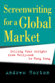 Screenwriting for a Global Market - Andrew Horton