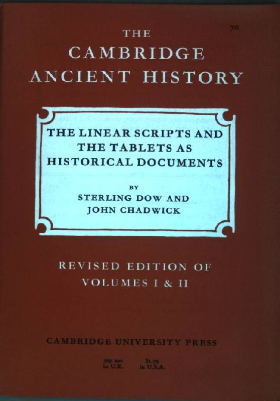 The Linear Scripts and Tablets as Historical Documents: Revised Edition of Volumes I & II The Cambridge Ancient History - Dow, Sterling and John Chadwick