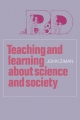 Teaching and Learning About Science and Society - John M. Ziman