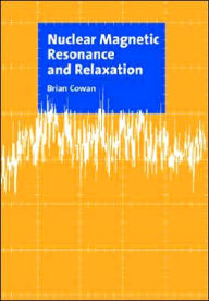 Nuclear Magnetic Resonance and Relaxation - Brian Cowan