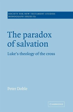 The Paradox of Salvation: Luke's Theology of the Cross - Doble, Peter