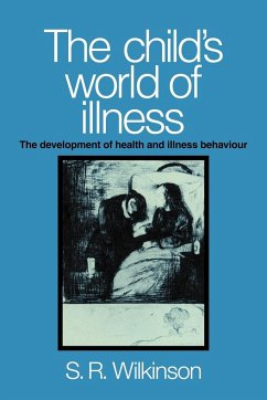 The Child's World of Illness: The Development of Health and Illness Behaviour - Wilkinson, Simon R. Simon R. , Wilkinson