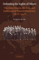 Defending the Rights of Others: The Great Powers, the Jews, and International Minority Protection, 1878 1938