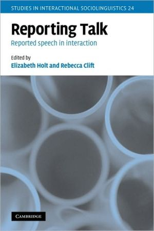 Reporting Talk: Reported Speech in Interaction - Elizabeth Holt (Editor), Rebecca Clift (Editor)