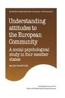 Understanding Attitudes to the European Community: A Social-Psychological Study in Four Member States (European Monographs in Social Psychology)