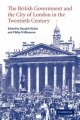 The British Government and the City of London in the Twentieth Century - Ranald Michie; Philip Williamson