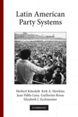 Latin American Party Systems - Herbert Kitschelt, Kirk A. Hawkins, Juan Pablo Luna, Guillermo Rosas, Elizabeth J. Zechmeister