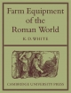 Farm Equipment of the Roman World - K.D. White