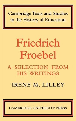 Friedrich Froebel: A Selection from His Writings - Lilley, Irene M. Irene M. , Lilley
