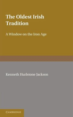 The Oldest Irish Tradition: A Window on the Iron Age - Jackson, Kenneth Hurlstone