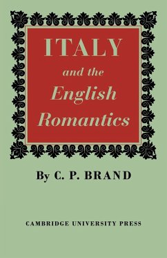 Italy and the English Romantics: The Italianate Fashion in Early Nineteenth-Century England - Brand, C. P.
