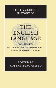 The Cambridge History of the English Language - Robert Burchfield