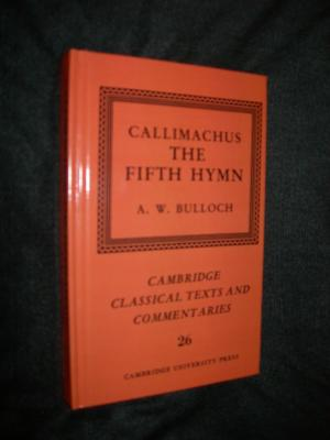 The Fifth Hymn (= Cambridge Classical Texts and Commentaries 26) - Callimachus / Ed. A. W. Bulloch // Kallimachos
