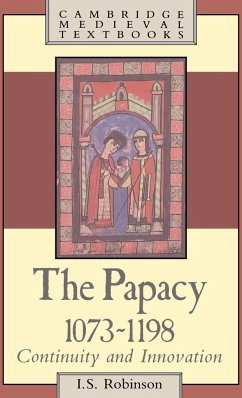 The Papacy, 1073 1198: Continuity and Innovation - Robinson, I. S.