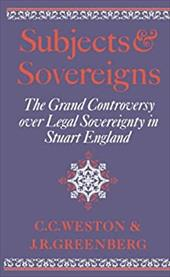 Subjects and Sovereigns: The Grand Controversy Over Legal Sovereignty in Stuart England - Weston, Corinne Comstock