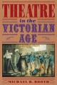 Theatre in the Victorian Age - Michael Richard Booth