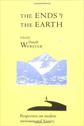 The Ends of the Earth: Perspectives on Modern Environmental History - Worster, Donald / Crosby, Alfred W.